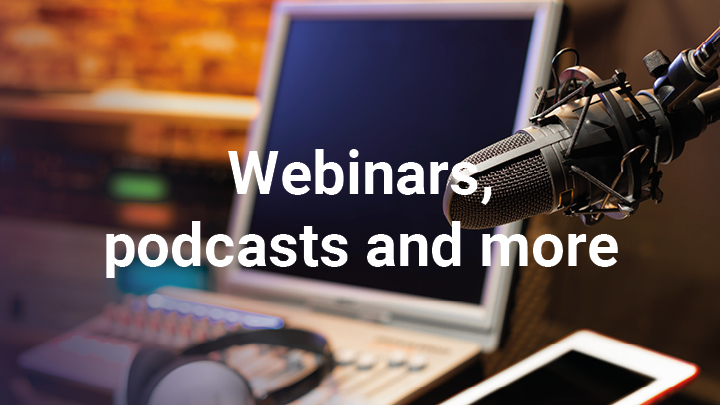 Webinars, podcasts and more